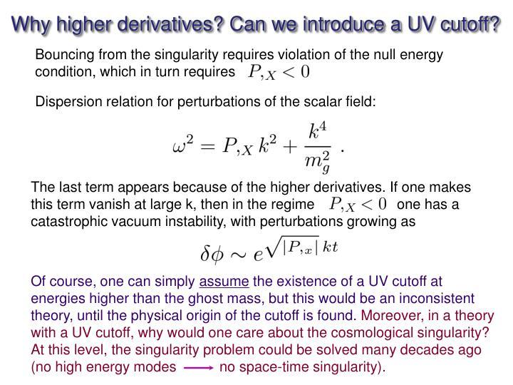 Why higher derivatives? Can we introduce a UV cutoff?