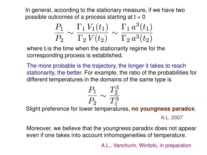 In general, according to the stationary measure, if we have two possible outcomes of a process starting at t = 0