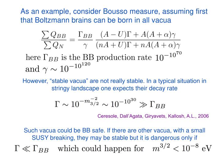As an example, consider Bousso measure, assuming first   that Boltzmann brains can be born in all vacua