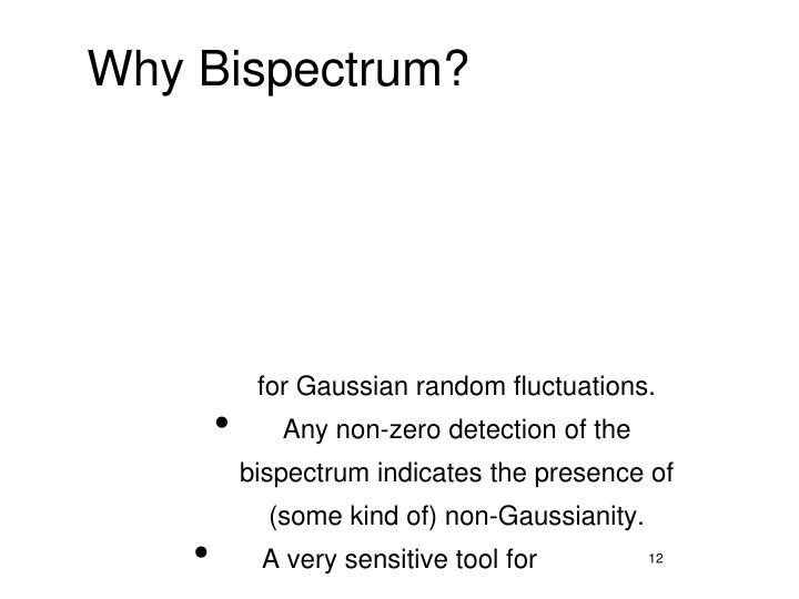 Why Bispectrum?