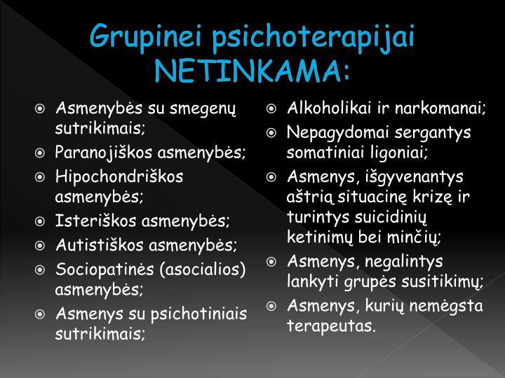 Grupinei psichoterapijai NETINKAMA: