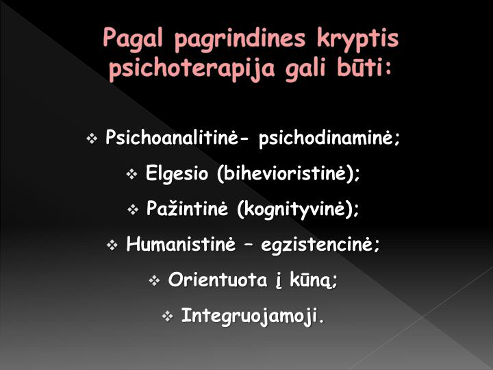 Pagal pagrindines kryptis psichoterapija gali būti: