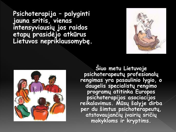 Psichoterapija – palyginti jauna sritis, vienas intensyviausių jos raidos etapų prasidėjo atkūrus Lietuvos nepriklausomybę.