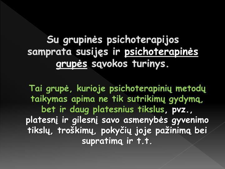 Su grupinės psichoterapijos samprata susijęs ir