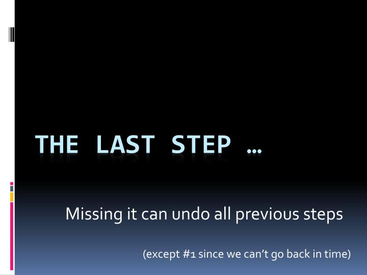The last step …