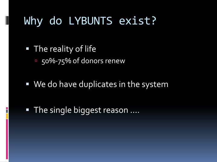 Why do LYBUNTS exist?