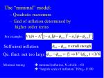 the minimal model quadratic maximum end of inflation determined by higher order terms