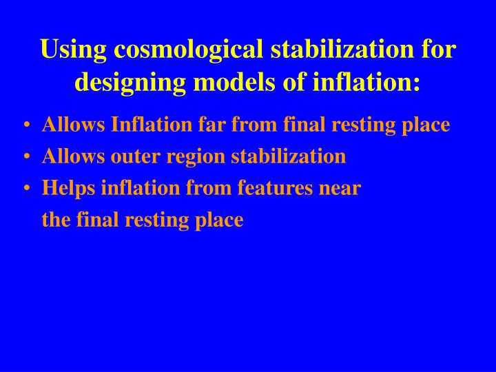 Using cosmological stabilization for designing models of inflation: