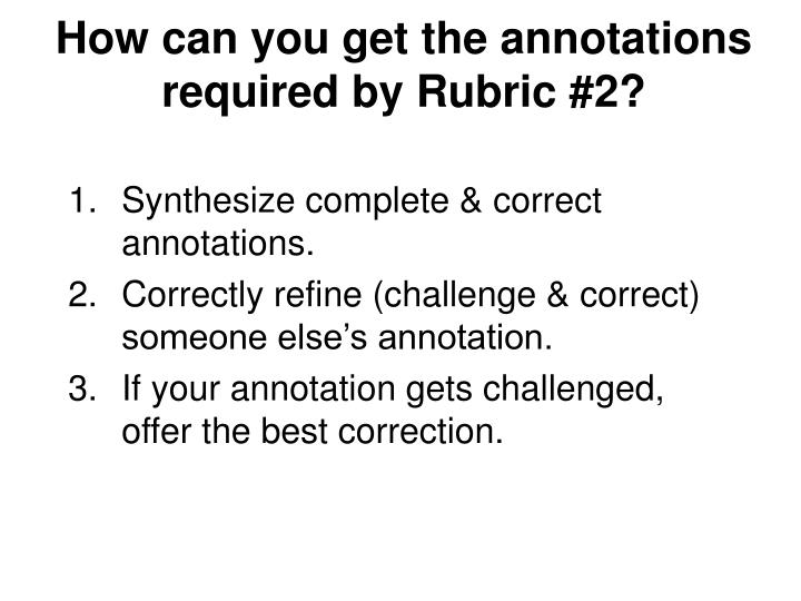 How can you get the annotations required by Rubric #2?