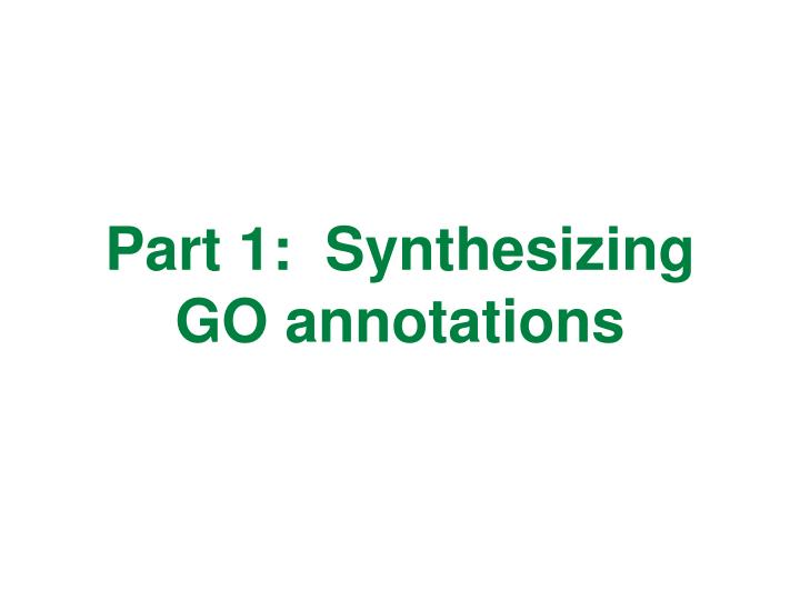 Part 1:  Synthesizing GO annotations