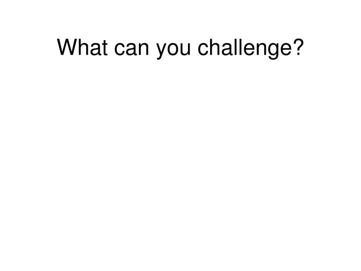 What can you challenge?