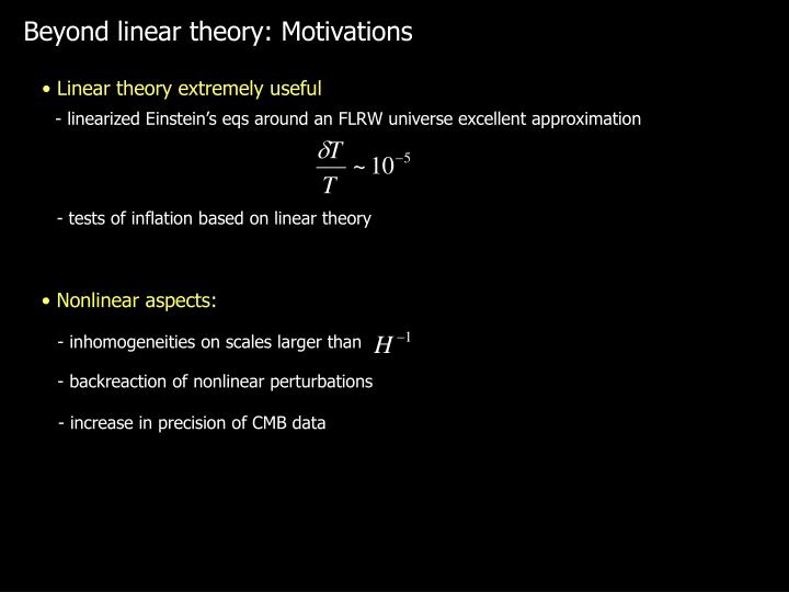 Beyond linear theory: Motivations