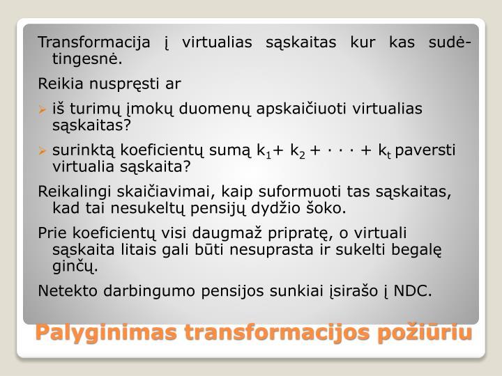 Transformacija į virtualias sąskaitas kur kas sudė-tingesnė.