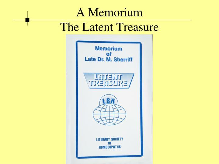 A Memorium                                 The Latent Treasure