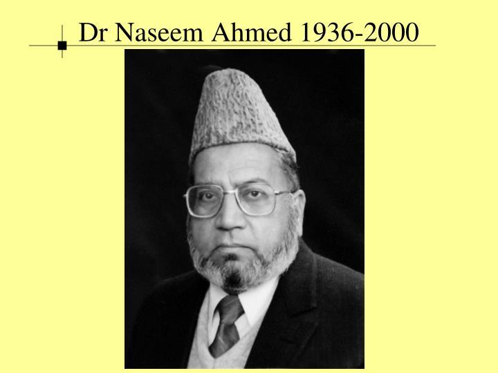Dr Naseem Ahmed 1936-2000