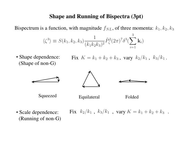 Bispectrum is a function, with magnitude        , of three momenta: