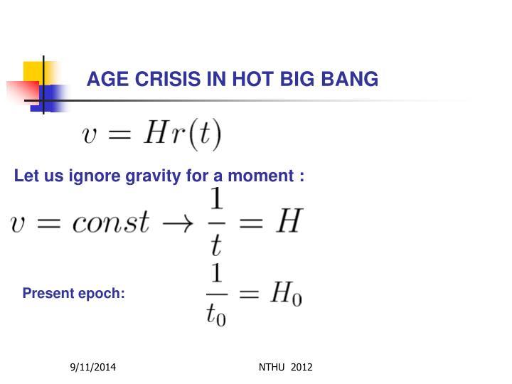AGE CRISIS IN HOT BIG BANG