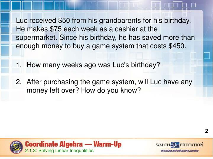 Luc received $50 from his grandparents for his birthday. He makes $75 each week as a cashier at