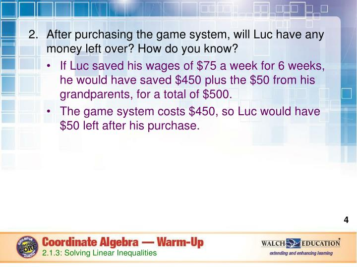 After purchasing the game system, will Luc have any money left over? How do you know?