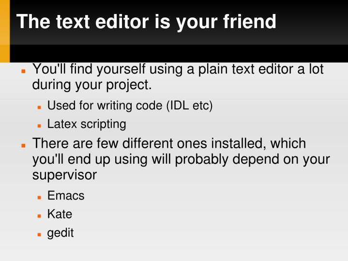 The text editor is your friend