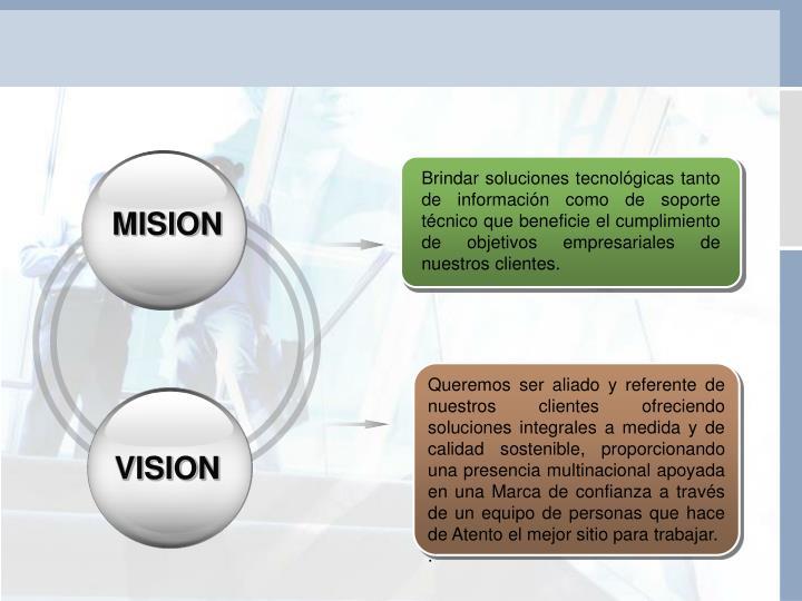 Brindar soluciones tecnológicas tanto de información como de soporte técnico que beneficie el cumplimiento de objetivos empresariales de nuestros clientes.