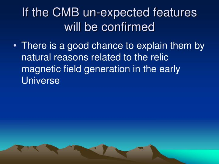 If the CMB un-expected features