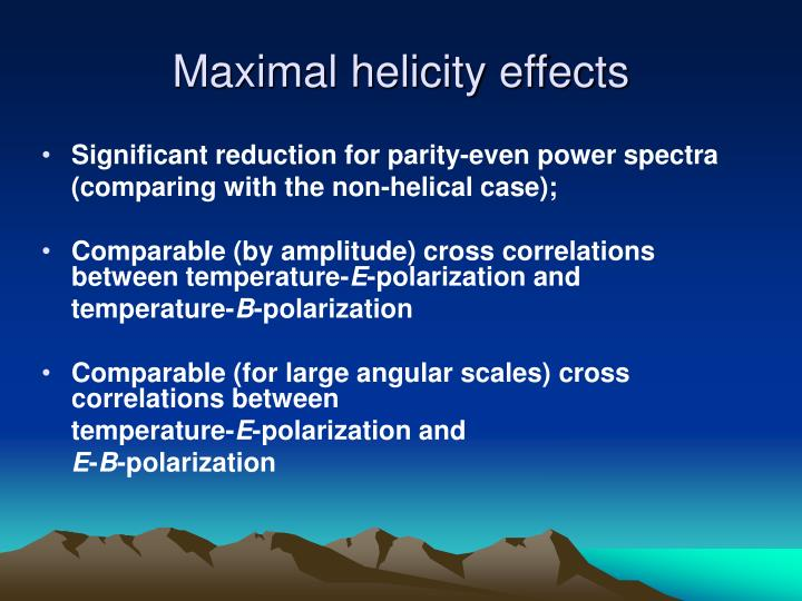 Maximal helicity effects
