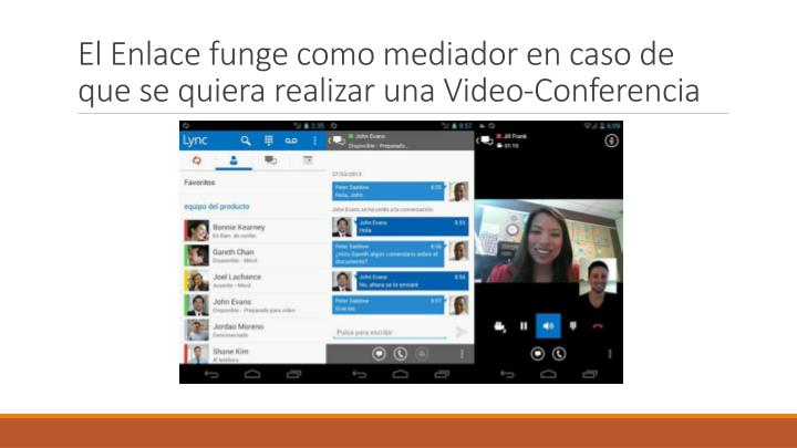 El Enlace funge como mediador en caso de que se quiera realizar una Video-Conferencia