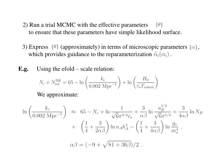 2) Run a trial MCMC with the effective parameters       ,
