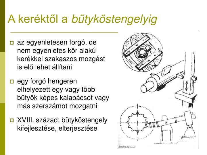 az egyenletesen forgó, de nem egyenletes kör alakú kerékkel szakaszos mozgást is elő lehet állítani