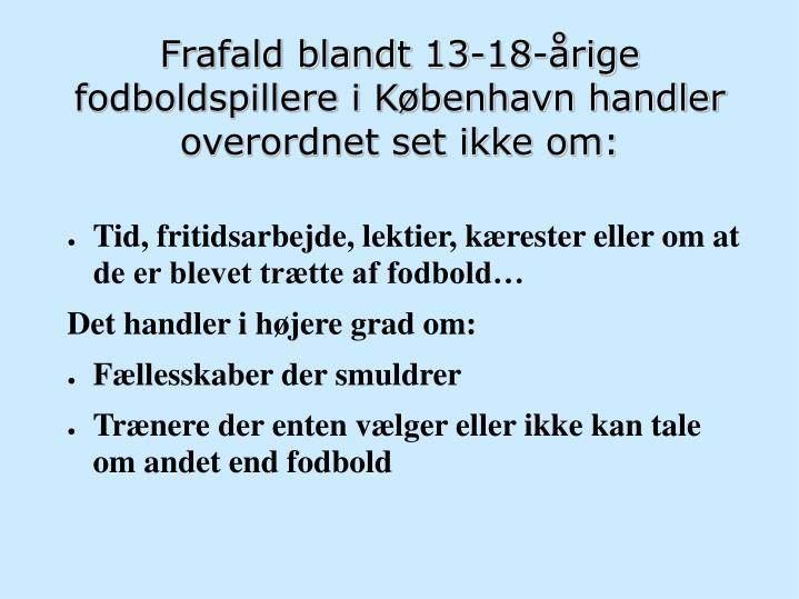 Frafald blandt 13-18-årige fodboldspillere i København handler overordnet set ikke om: