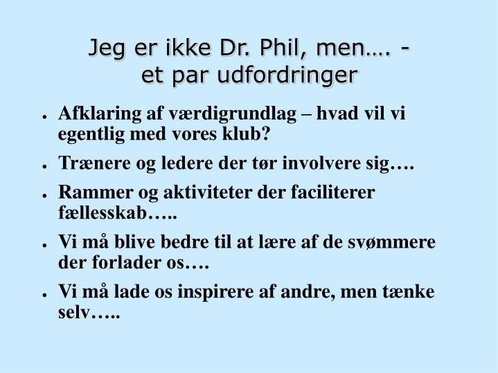 Jeg er ikke Dr. Phil, men…. -