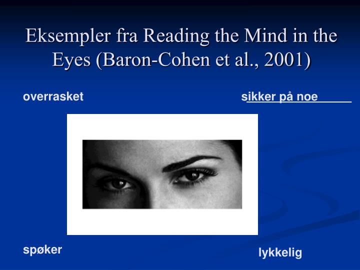 Eksempler fra Reading the Mind in the Eyes (Baron-Cohen et al., 2001)
