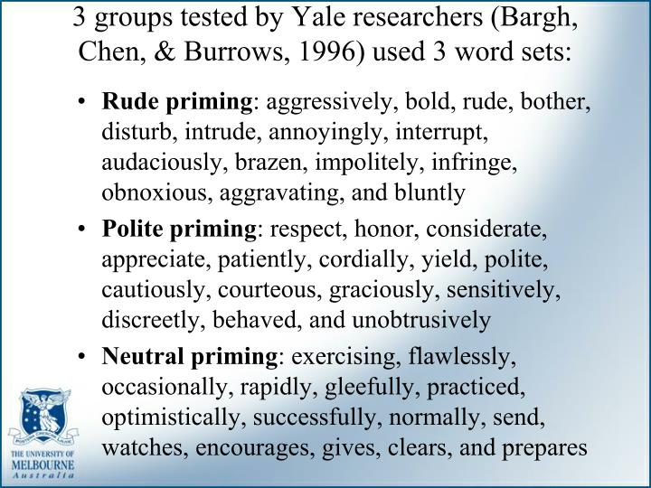 3 groups tested by Yale researchers (Bargh, Chen, & Burrows, 1996) used 3 word sets: