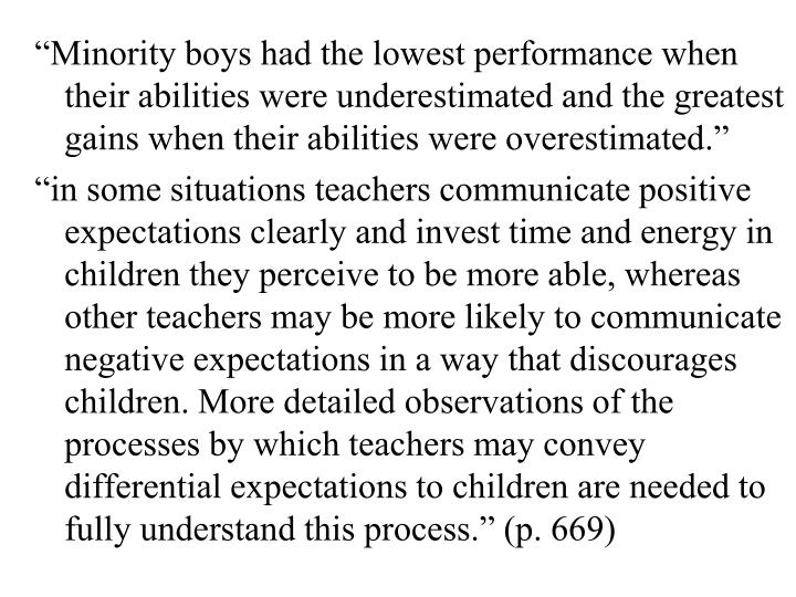 """Minority boys had the lowest performance when their abilities were underestimated and the greatest gains when their abilities were overestimated."""