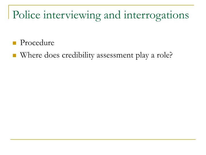 Police interviewing and interrogations