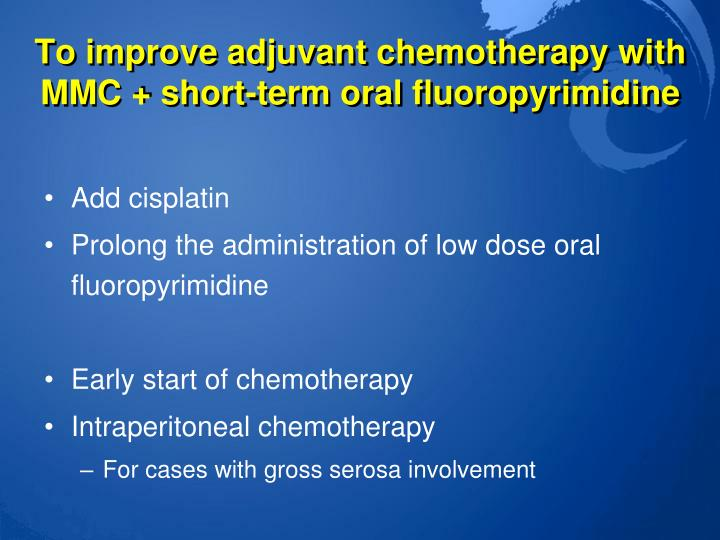To improve adjuvant chemotherapy with MMC + short-term oral fluoropyrimidine