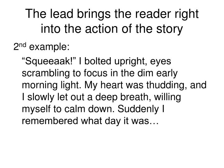 The lead brings the reader right into the action of the story