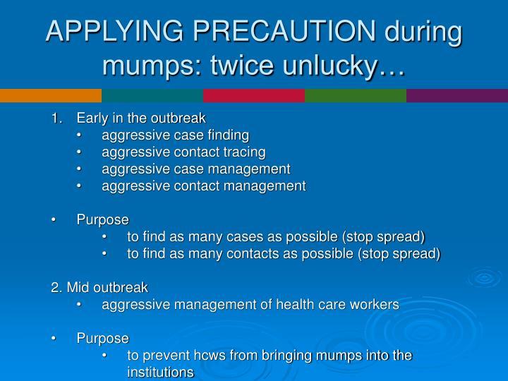 APPLYING PRECAUTION during mumps: twice unlucky…
