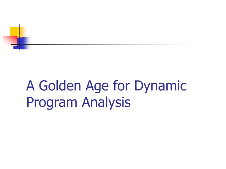 A Golden Age for Dynamic Program Analysis