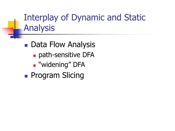Interplay of Dynamic and Static Analysis