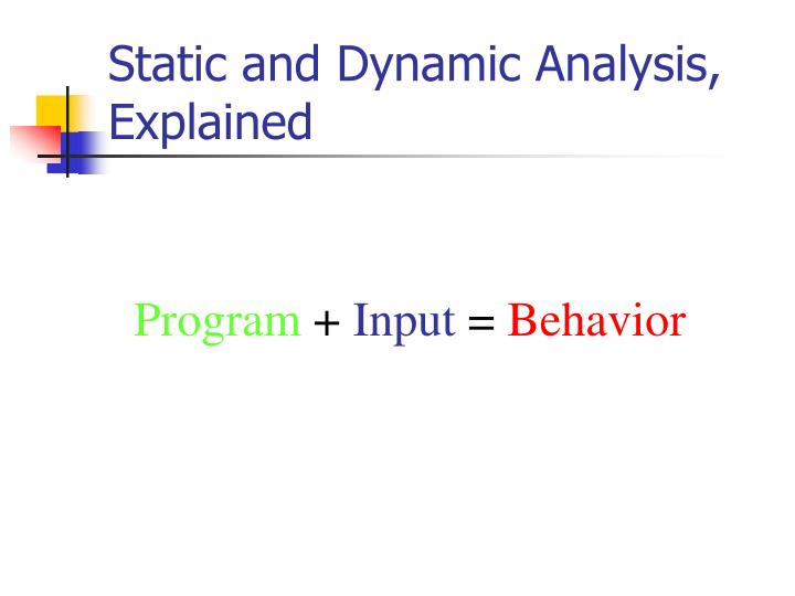 Static and Dynamic Analysis, Explained