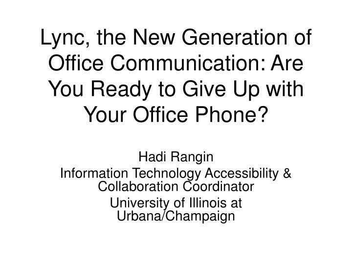 Lync, the New Generation of Office Communication: Are You Ready to Give Up with Your Office Phone?