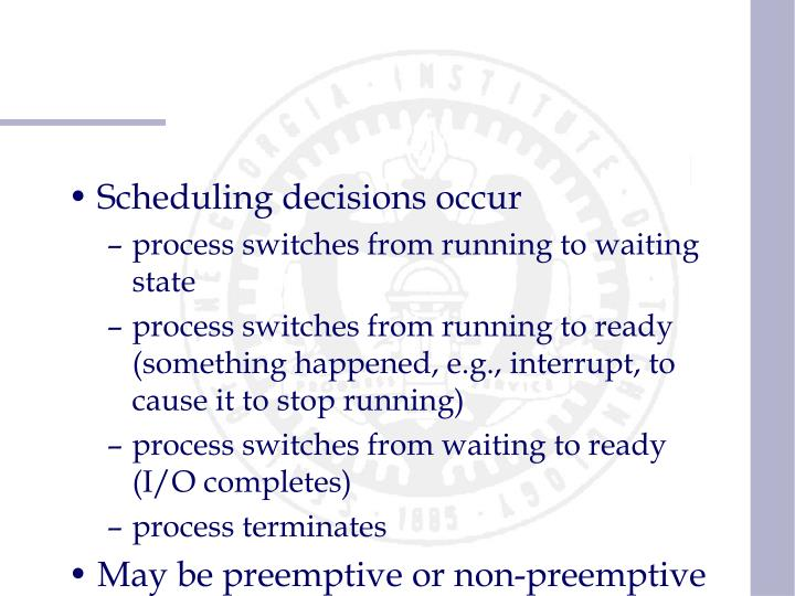 Scheduling decisions occur