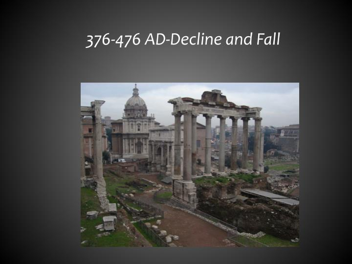 376-476 AD-Decline and Fall