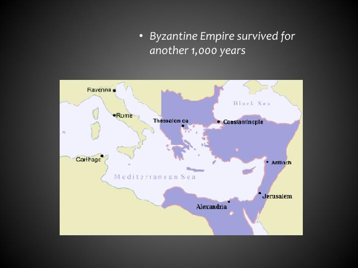 Byzantine Empire survived for another 1,000 years