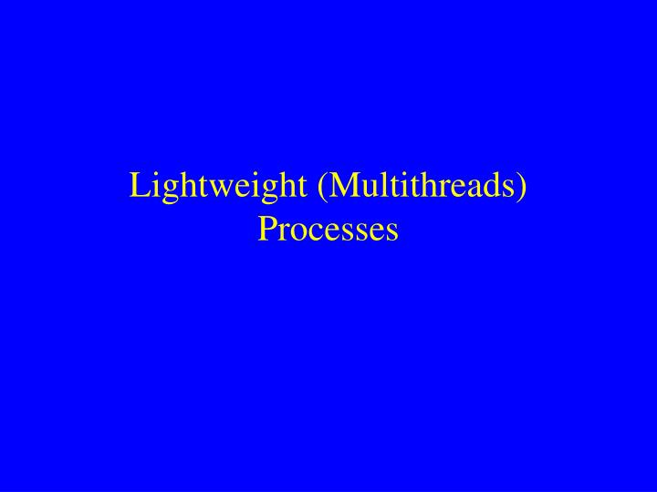 Lightweight multithreads processes
