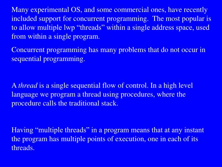 Many experimental OS, and some commercial ones, have recently included support for concurrent progra...
