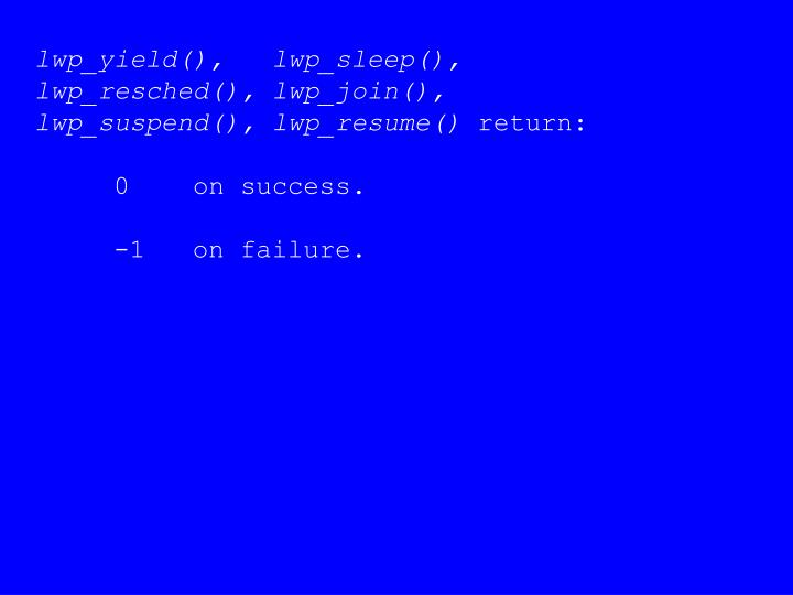 lwp_yield(),   lwp_sleep(),    lwp_resched(), lwp_join(),