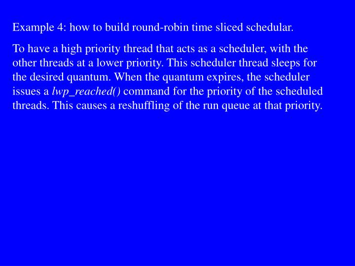 Example 4: how to build round-robin time sliced schedular.